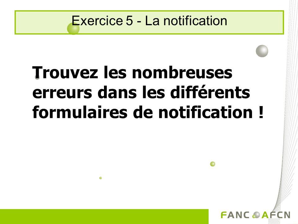 Exercice 5 - La notification Trouvez les nombreuses erreurs dans les différents formulaires de notification !