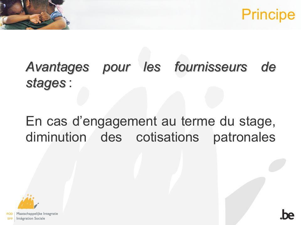 Principe Avantages pour les fournisseurs de stages Avantages pour les fournisseurs de stages : En cas dengagement au terme du stage, diminution des cotisations patronales