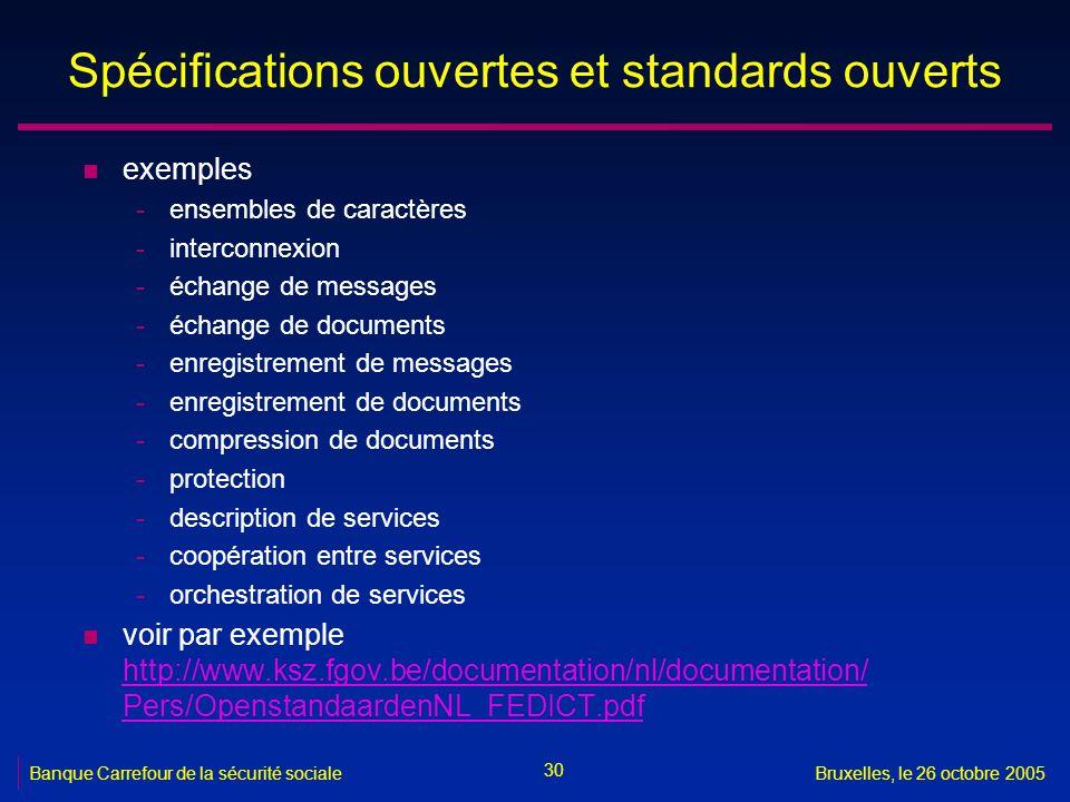 30 Banque Carrefour de la sécurité socialeBruxelles, le 26 octobre 2005 Spécifications ouvertes et standards ouverts n exemples -ensembles de caractèr