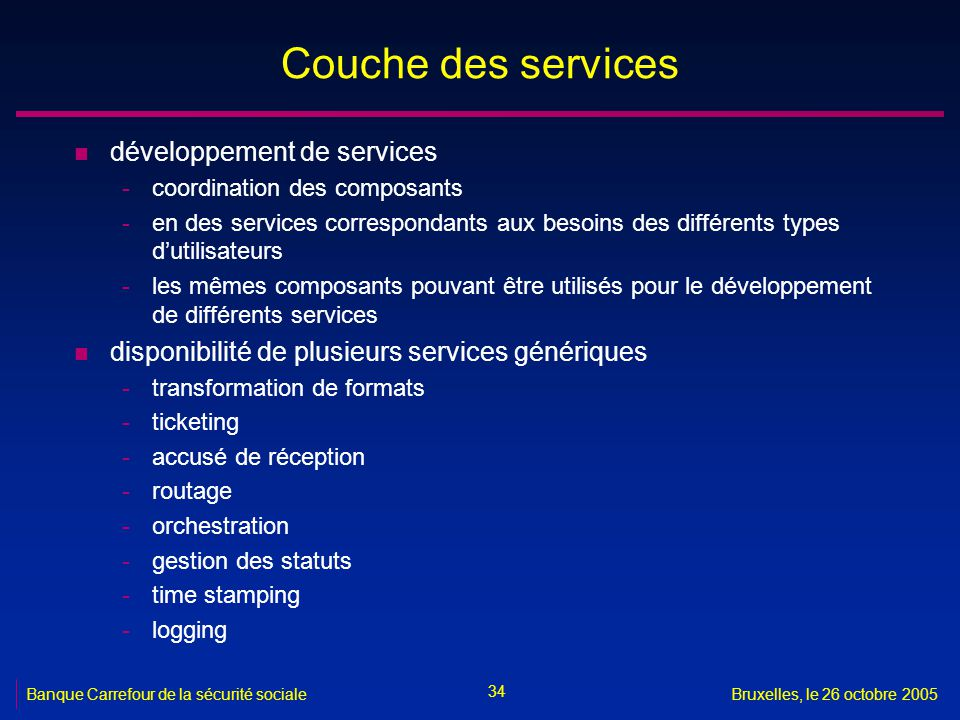 34 Banque Carrefour de la sécurité socialeBruxelles, le 26 octobre 2005 Couche des services n développement de services -coordination des composants -