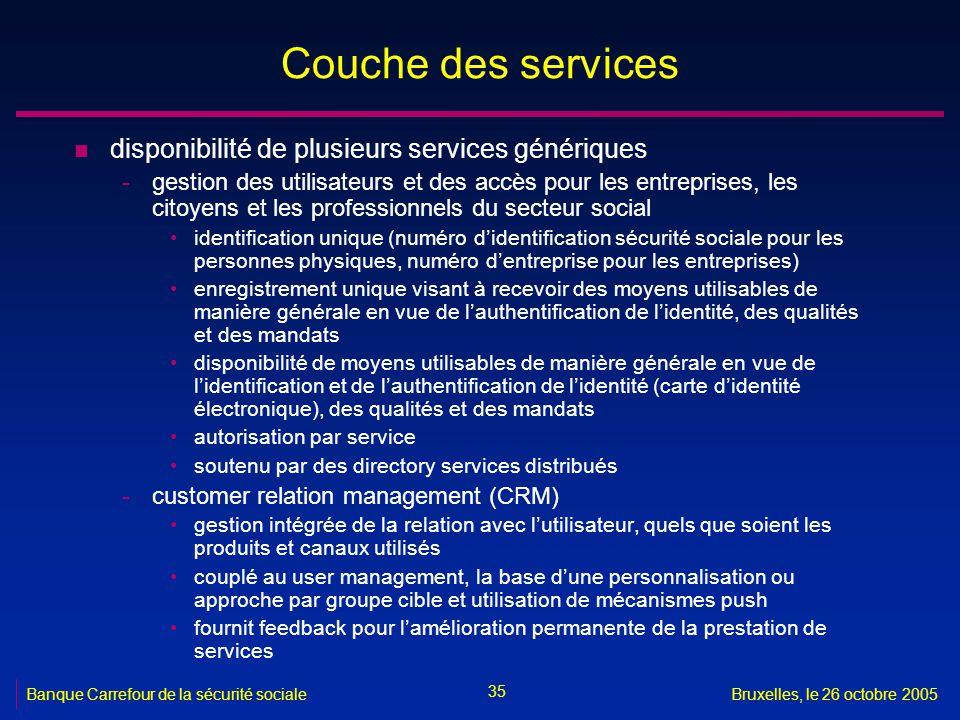35 Banque Carrefour de la sécurité socialeBruxelles, le 26 octobre 2005 Couche des services n disponibilité de plusieurs services génériques -gestion