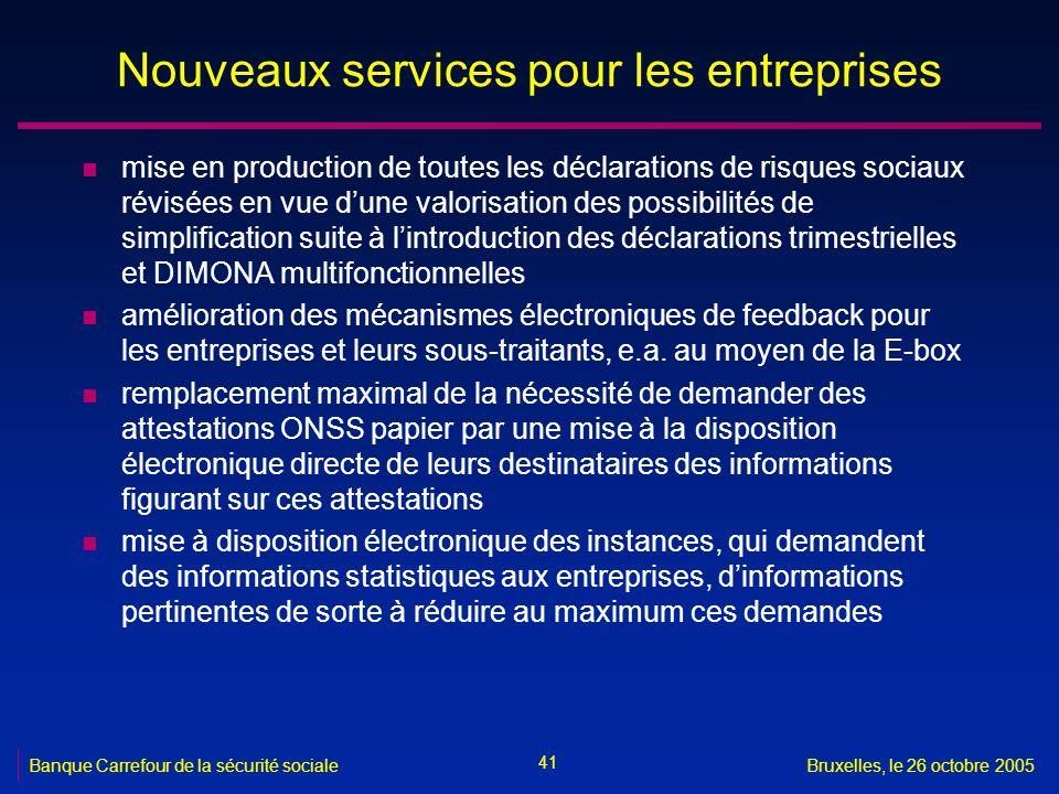 41 Banque Carrefour de la sécurité socialeBruxelles, le 26 octobre 2005 Nouveaux services pour les entreprises n mise en production de toutes les décl