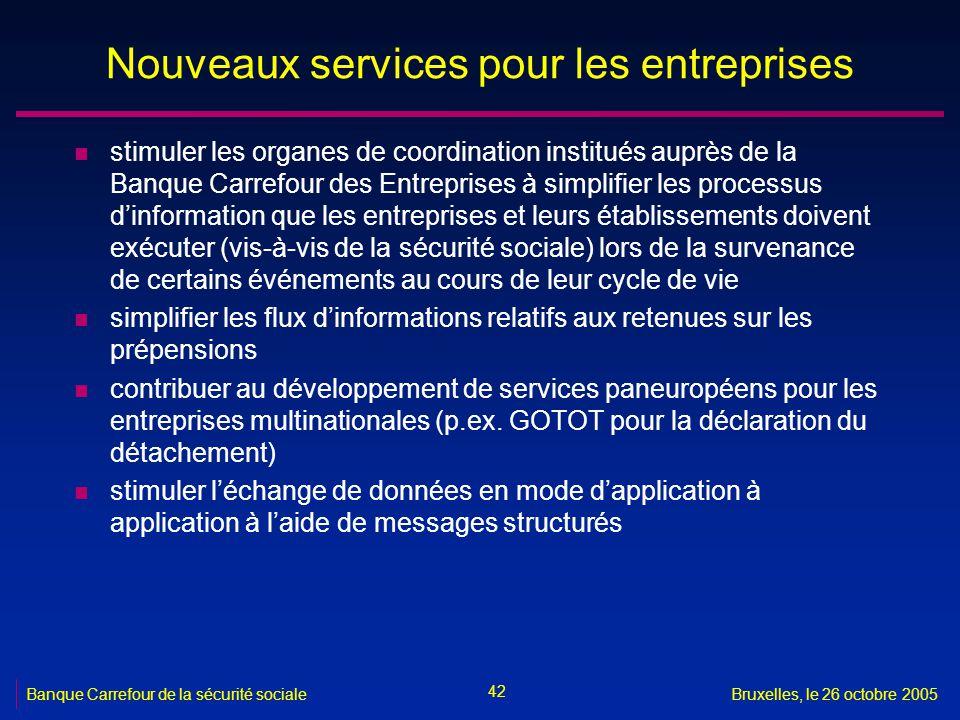 42 Banque Carrefour de la sécurité socialeBruxelles, le 26 octobre 2005 Nouveaux services pour les entreprises n stimuler les organes de coordination