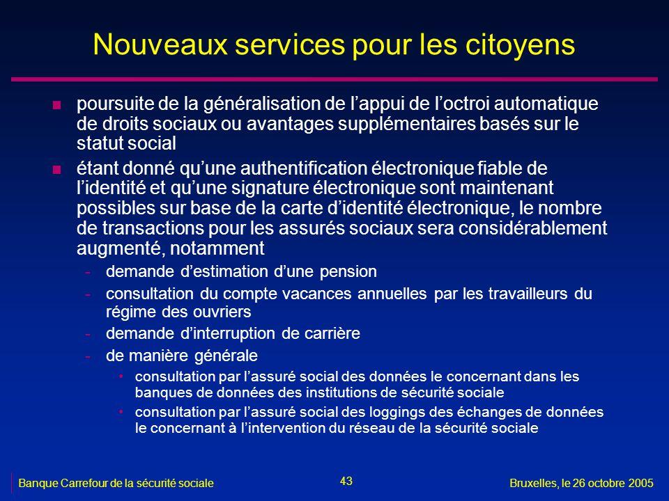 43 Banque Carrefour de la sécurité socialeBruxelles, le 26 octobre 2005 Nouveaux services pour les citoyens n poursuite de la généralisation de lappui