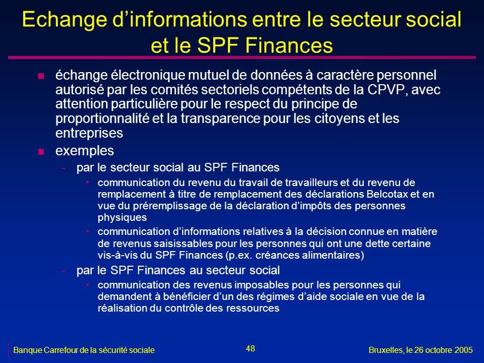 48 Banque Carrefour de la sécurité socialeBruxelles, le 26 octobre 2005 Echange dinformations entre le secteur social et le SPF Finances n échange éle