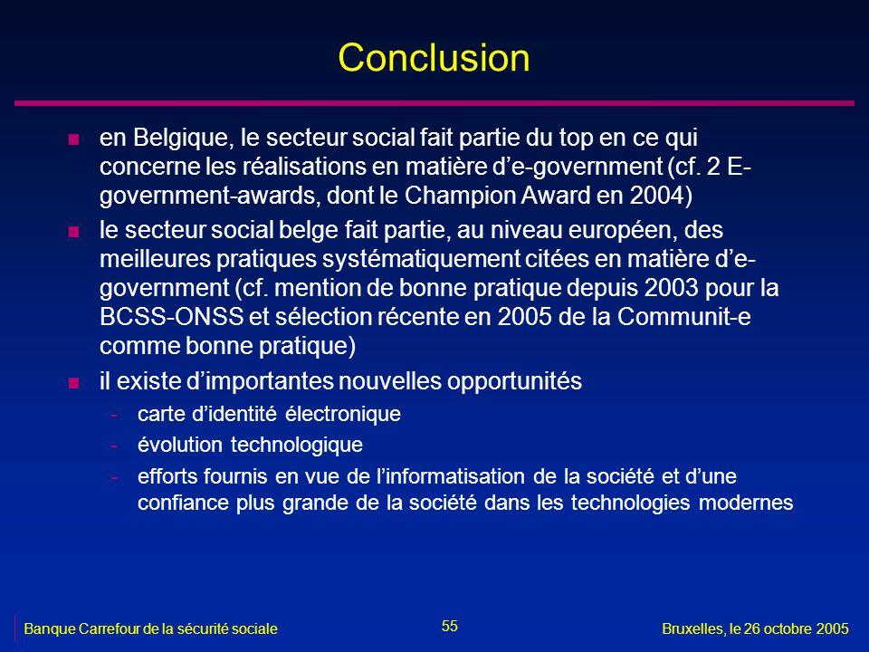 55 Banque Carrefour de la sécurité socialeBruxelles, le 26 octobre 2005 Conclusion n en Belgique, le secteur social fait partie du top en ce qui concerne les réalisations en matière de-government (cf.