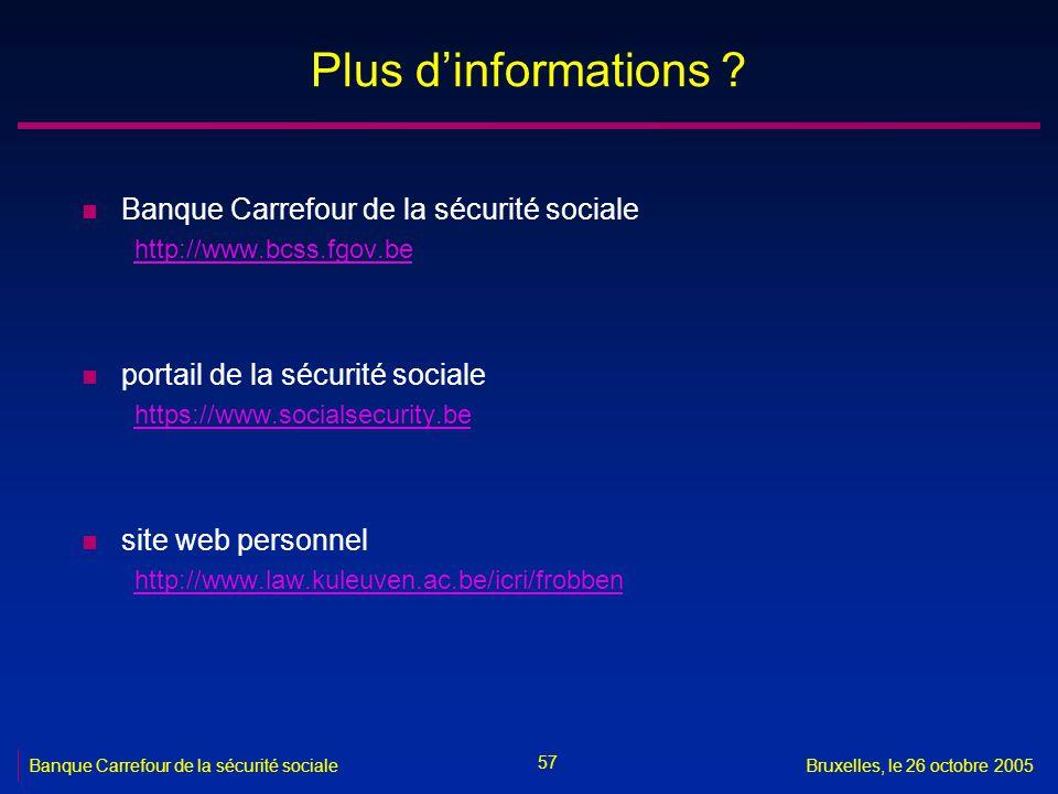 57 Banque Carrefour de la sécurité socialeBruxelles, le 26 octobre 2005 Plus dinformations ? n Banque Carrefour de la sécurité sociale http://www.bcss
