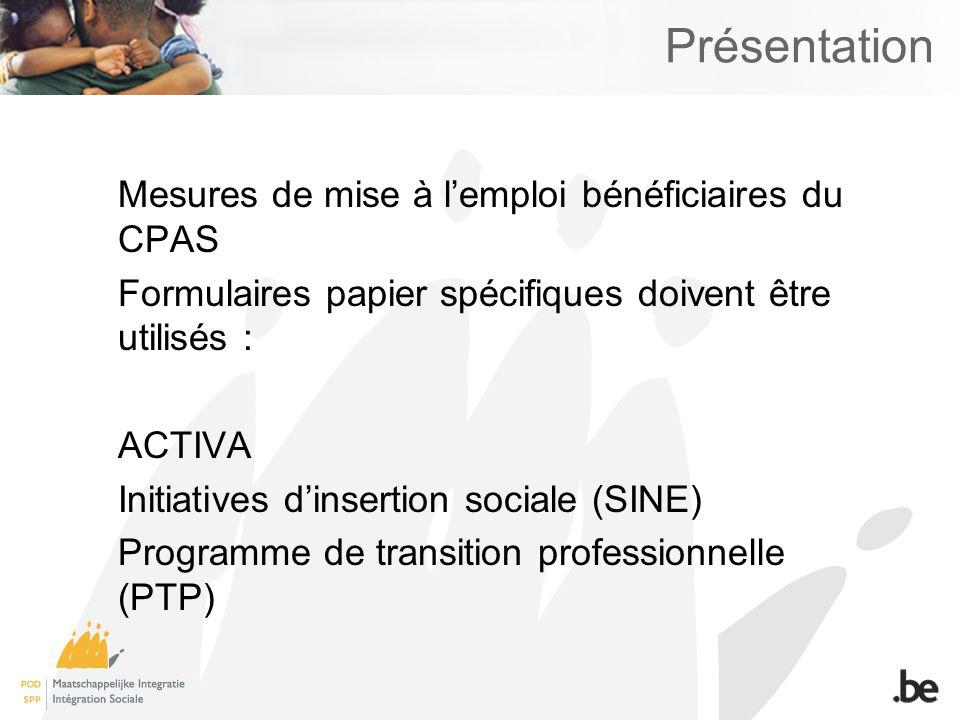 Présentation Mesures de mise à lemploi bénéficiaires du CPAS Formulaires papier spécifiques doivent être utilisés : ACTIVA Initiatives dinsertion soci