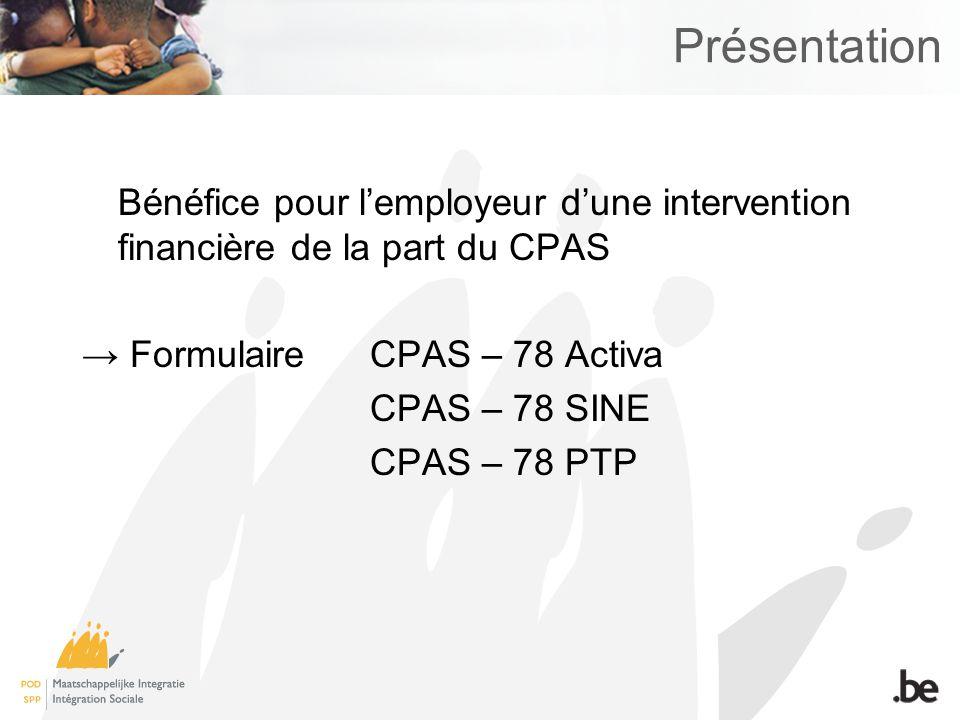Présentation Bénéfice pour lemployeur dune intervention financière de la part du CPAS Formulaire CPAS – 78 Activa CPAS – 78 SINE CPAS – 78 PTP