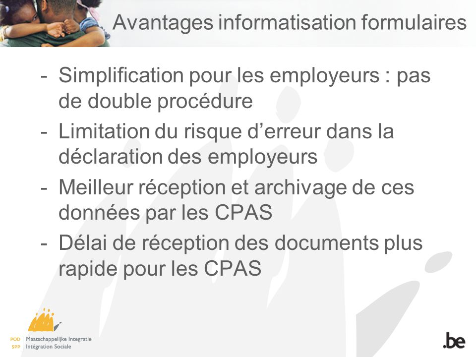 Avantages informatisation formulaires -Simplification pour les employeurs : pas de double procédure -Limitation du risque derreur dans la déclaration