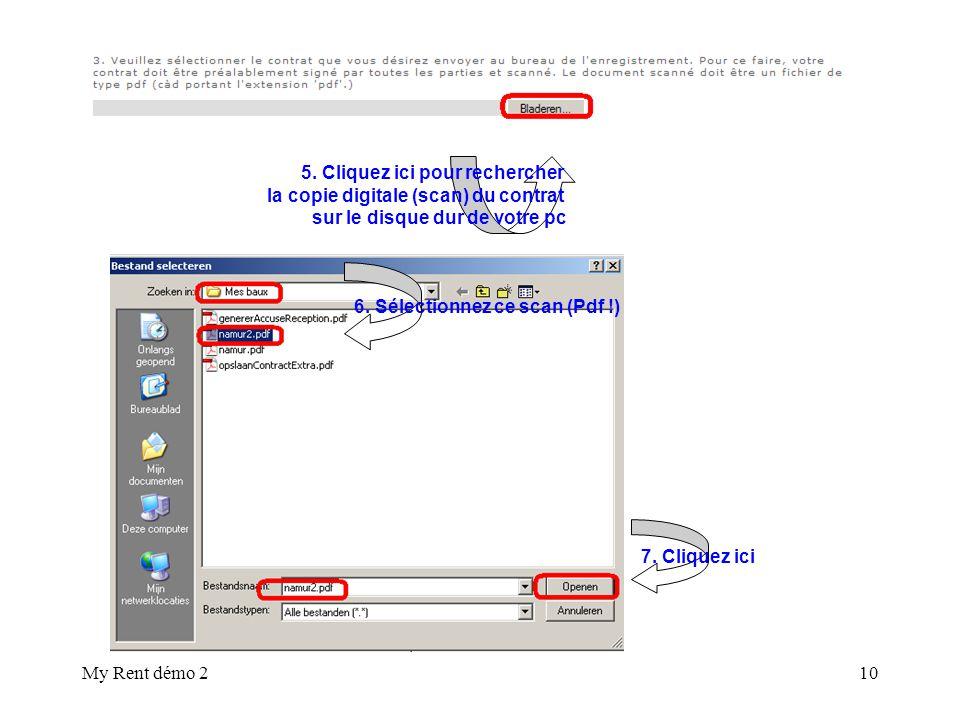My Rent démo 210 5. Cliquez ici pour rechercher la copie digitale (scan) du contrat sur le disque dur de votre pc 7. Cliquez ici 6. Sélectionnez ce sc