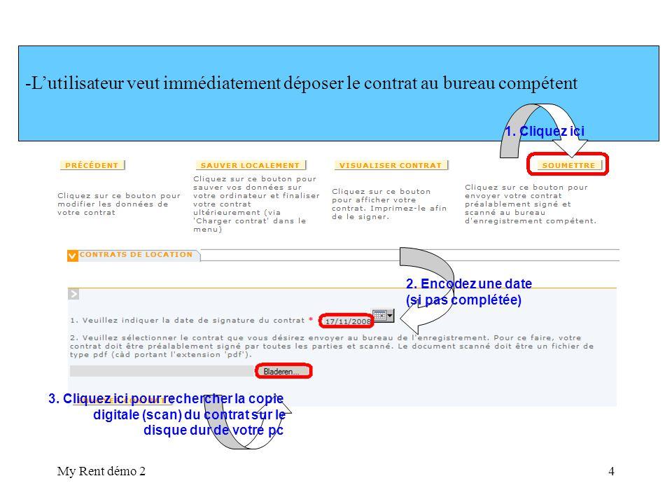 My Rent démo 24 -Lutilisateur veut immédiatement déposer le contrat au bureau compétent 2. Encodez une date (si pas complétée) 3. Cliquez ici pour rec