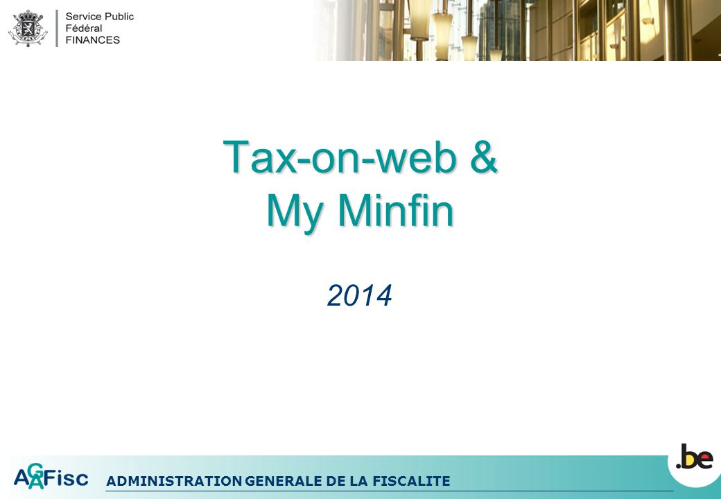 ADMINISTRATION GENERALE DE LA FISCALITE Tax-on-web & My Minfin 2014