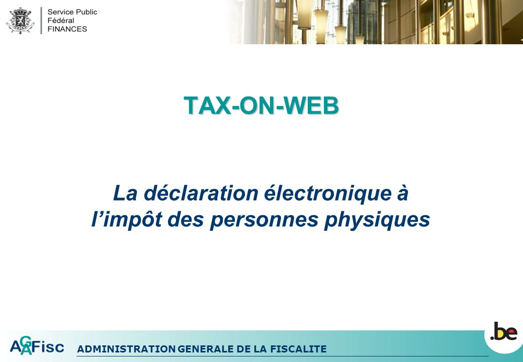 ADMINISTRATION GENERALE DE LA FISCALITE I.Avantages Tax-on-web Et après lenvoi.