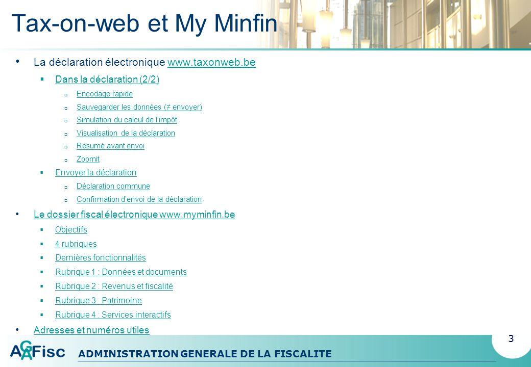 ADMINISTRATION GENERALE DE LA FISCALITE Généralités Tax-on-web (TOW) permet dintroduire électroniquement et plus facilement la déclaration à limpôt des personnes physiques.