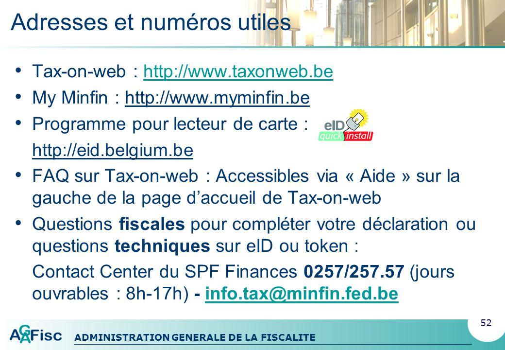 ADMINISTRATION GENERALE DE LA FISCALITE Adresses et numéros utiles Tax-on-web : http://www.taxonweb.behttp://www.taxonweb.be My Minfin : http://www.my