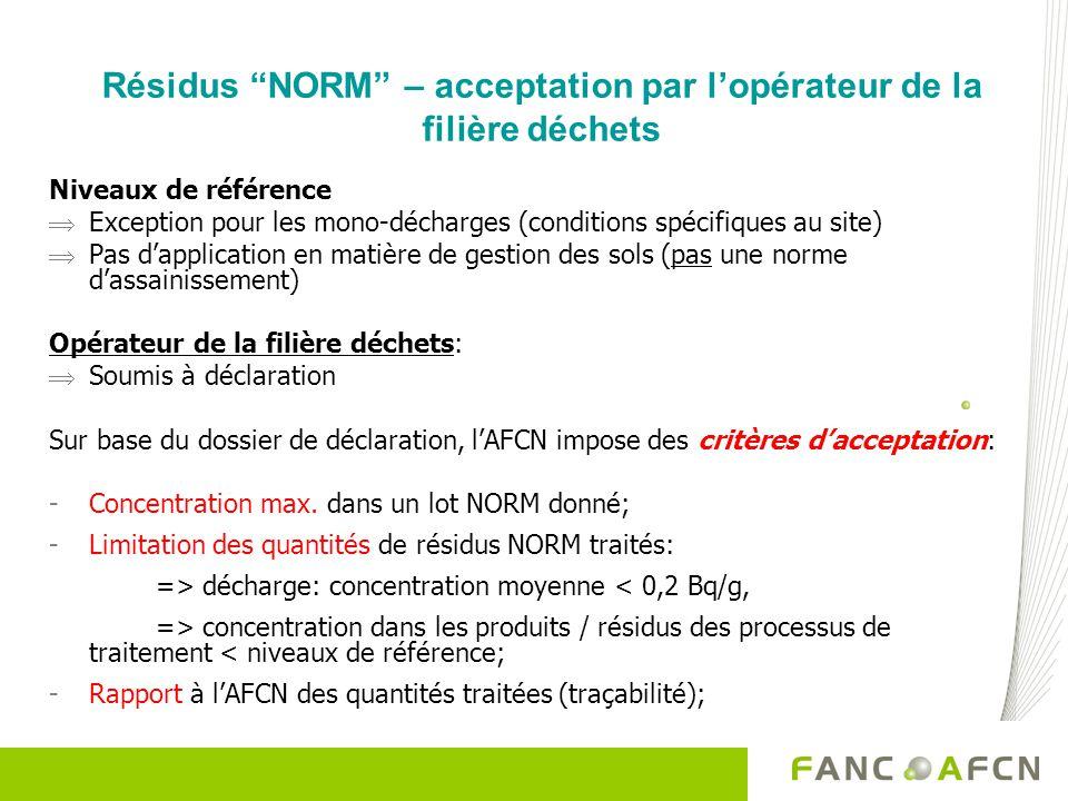 Résidus NORM – acceptation par lopérateur de la filière déchets Niveaux de référence Exception pour les mono-décharges (conditions spécifiques au site