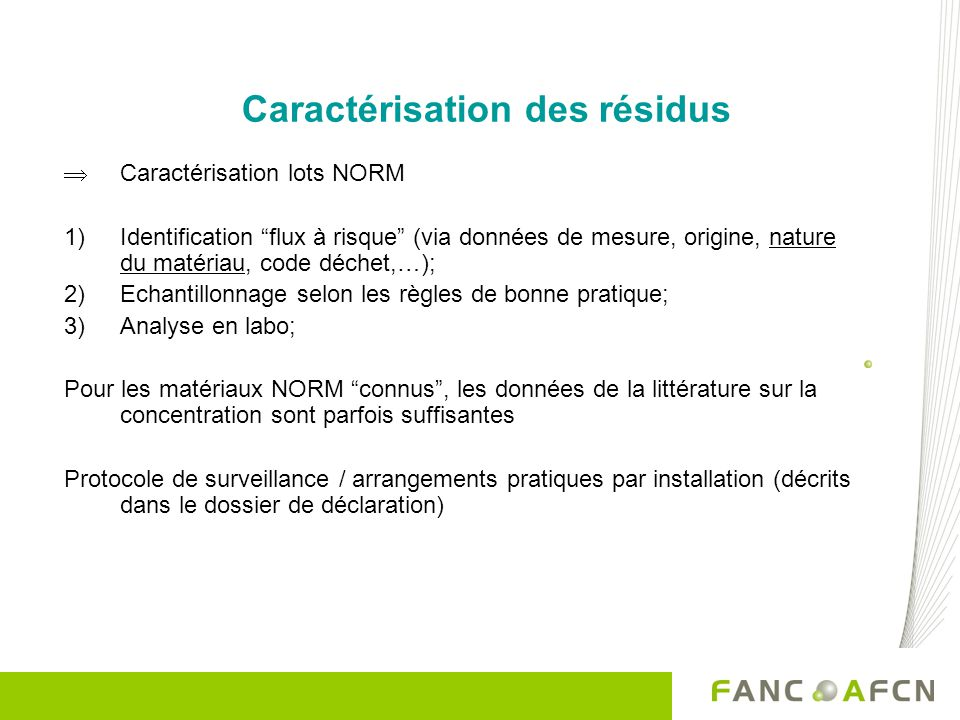 Caractérisation des résidus Caractérisation lots NORM 1)Identification flux à risque (via données de mesure, origine, nature du matériau, code déchet,