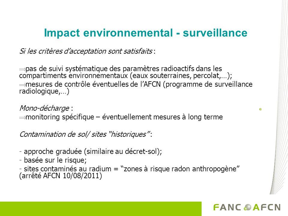 Impact environnemental - surveillance Si les critères dacceptation sont satisfaits : pas de suivi systématique des paramètres radioactifs dans les com
