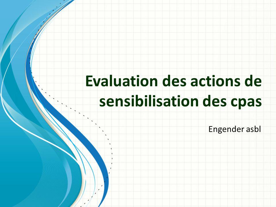 Evaluation des actions de sensibilisation des cpas Engender asbl