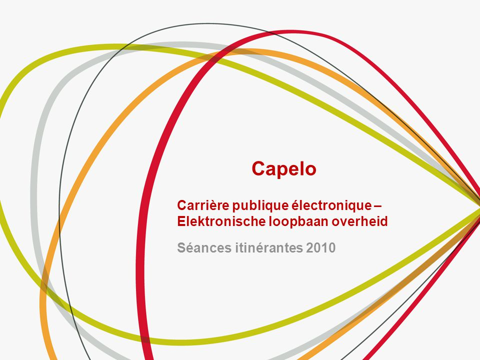 Séances itinérantes 2010 Capelo Carrière publique électronique – Elektronische loopbaan overheid