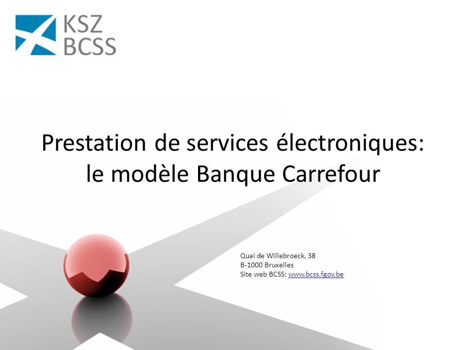 Quai de Willebroeck, 38 B-1000 Bruxelles Site web BCSS: www.bcss.fgov.bewww.bcss.fgov.be Prestation de services électroniques: le modèle Banque Carref