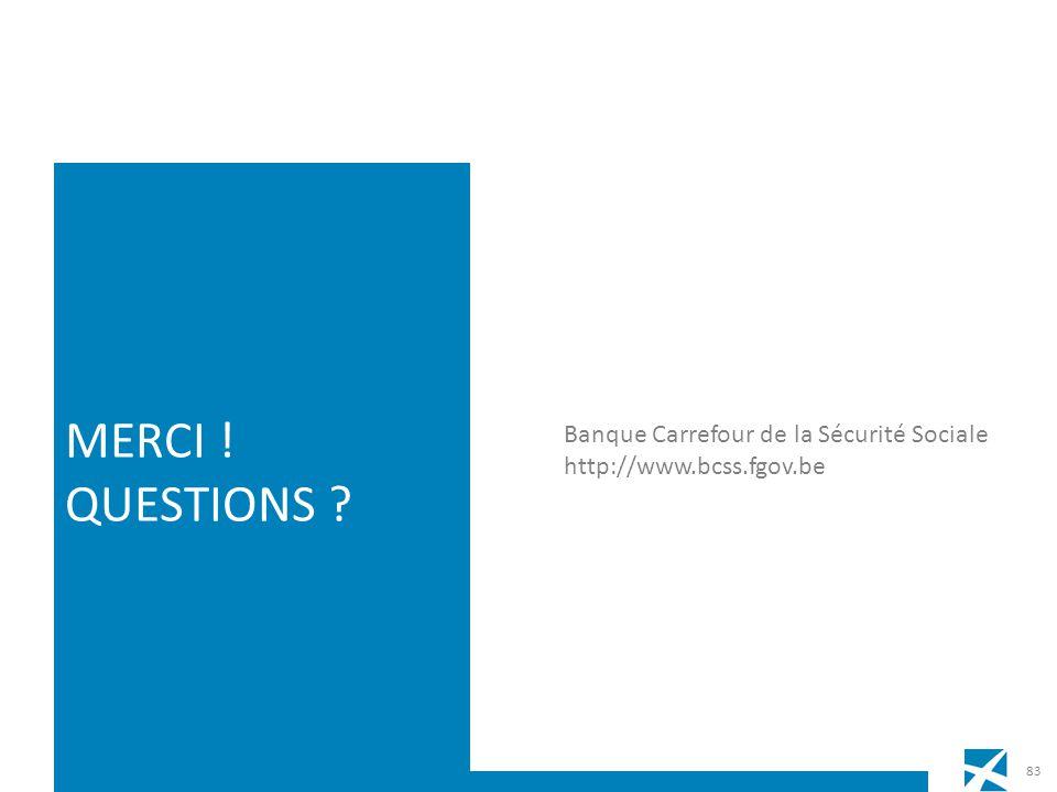 Banque Carrefour de la Sécurité Sociale http://www.bcss.fgov.be MERCI ! QUESTIONS ? 83