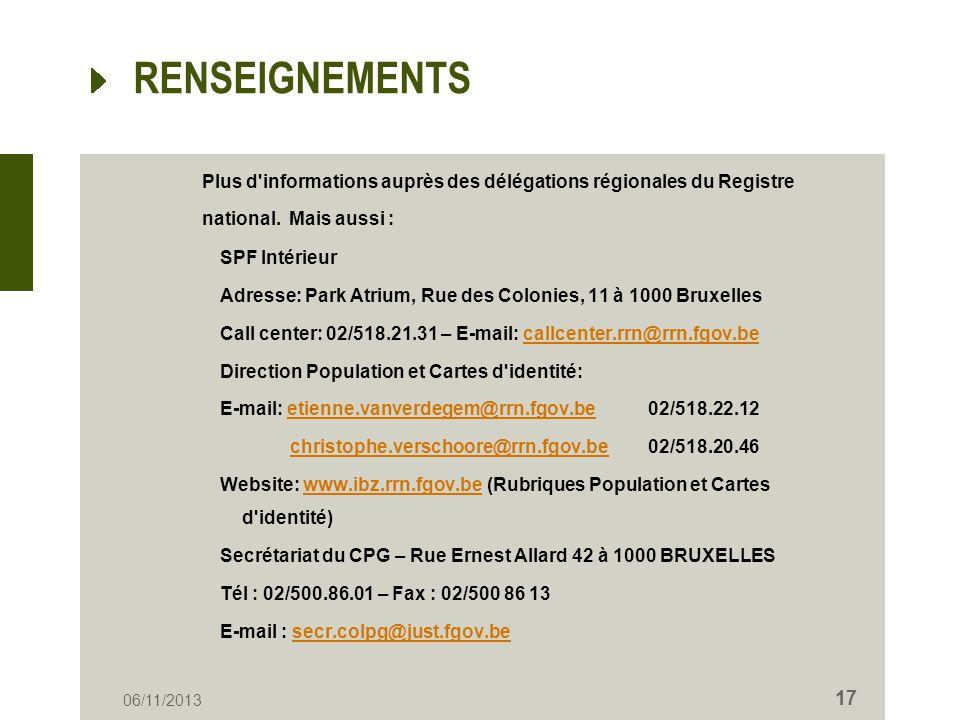 06/11/2013 RENSEIGNEMENTS Plus d'informations auprès des délégations régionales du Registre national. Mais aussi : SPF Intérieur Adresse: Park Atrium,