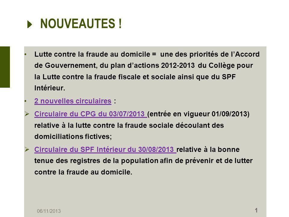 NOUVEAUTES ! Lutte contre la fraude au domicile = une des priorités de lAccord de Gouvernement, du plan dactions 2012-2013 du Collège pour la Lutte co