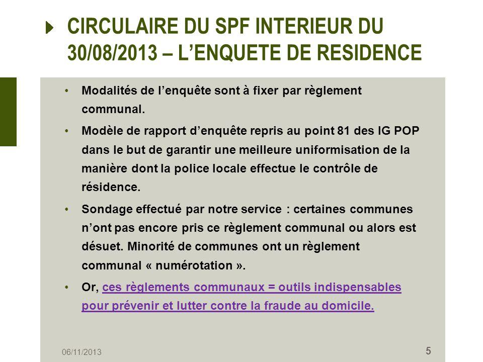 CIRCULAIRE DU SPF INTERIEUR DU 30/08/2013 – LENQUETE DE RESIDENCE Modalités de lenquête sont à fixer par règlement communal. Modèle de rapport denquêt