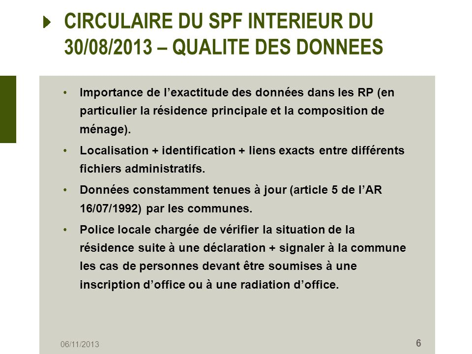CIRCULAIRE DU SPF INTERIEUR DU 30/08/2013 – QUALITE DES DONNEES Importance de lexactitude des données dans les RP (en particulier la résidence princip