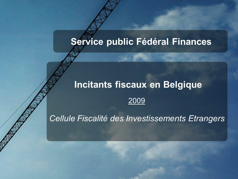 Service public Fédéral Finances Incitants fiscaux en Belgique 2009 Cellule Fiscalité des Investissements Etrangers