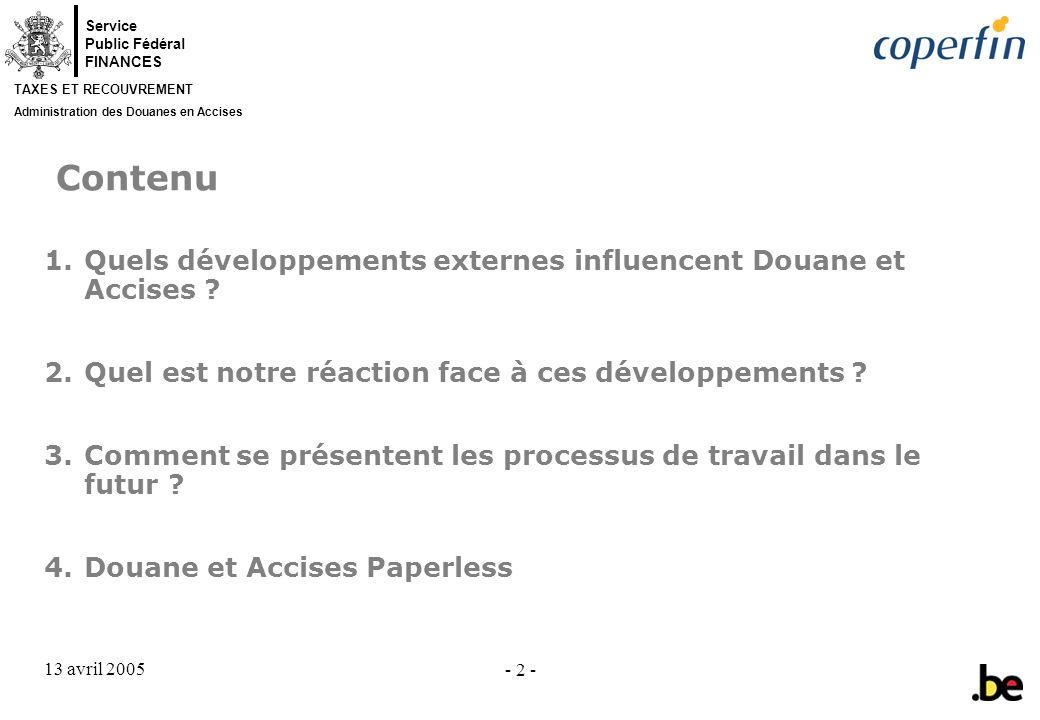 Service Public Fédéral FINANCES TAXES ET RECOUVREMENT Administration des Douanes en Accises 13 avril 2005 - 43 - Avis disponibles : C.