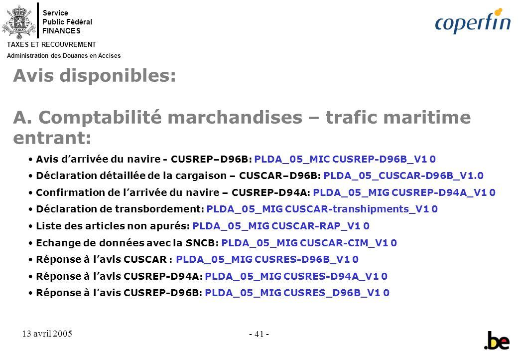 Service Public Fédéral FINANCES TAXES ET RECOUVREMENT Administration des Douanes en Accises 13 avril 2005 - 41 - Avis disponibles: A.