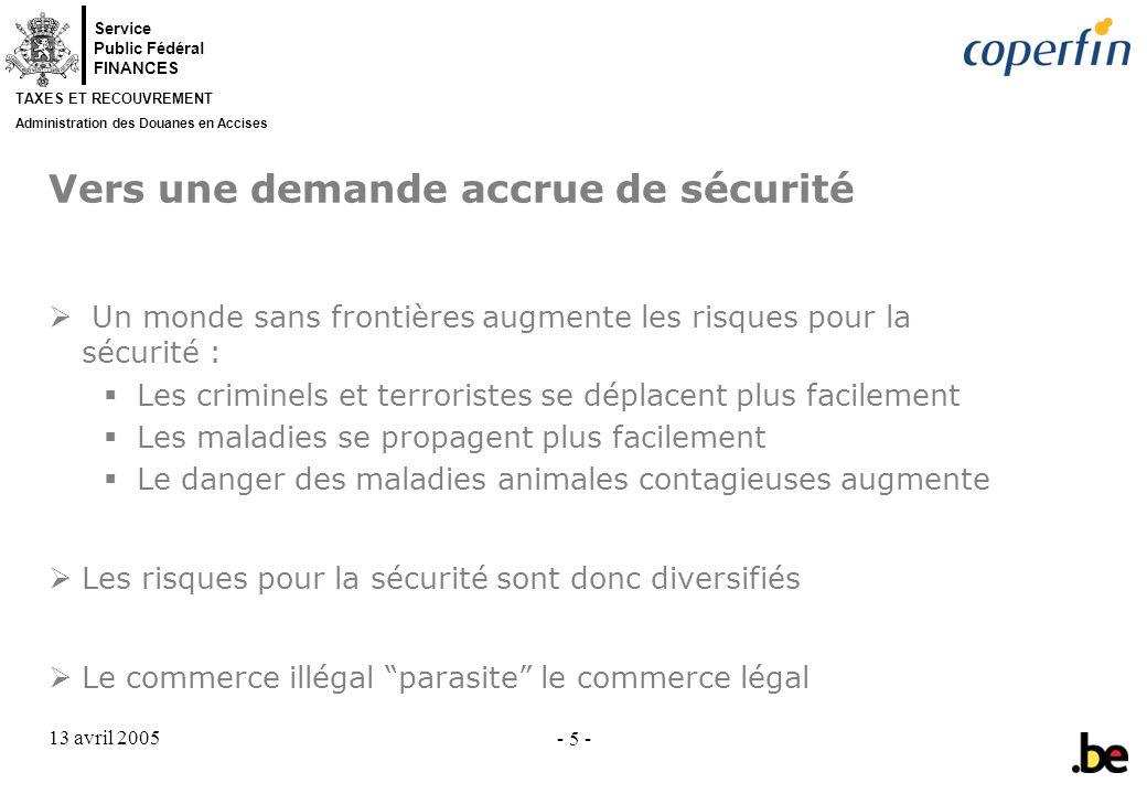 Service Public Fédéral FINANCES TAXES ET RECOUVREMENT Administration des Douanes en Accises 13 avril 2005 - 6 - Vers une demande accrue de sécurité (2) 11/9 : terrorisme = risque nr.
