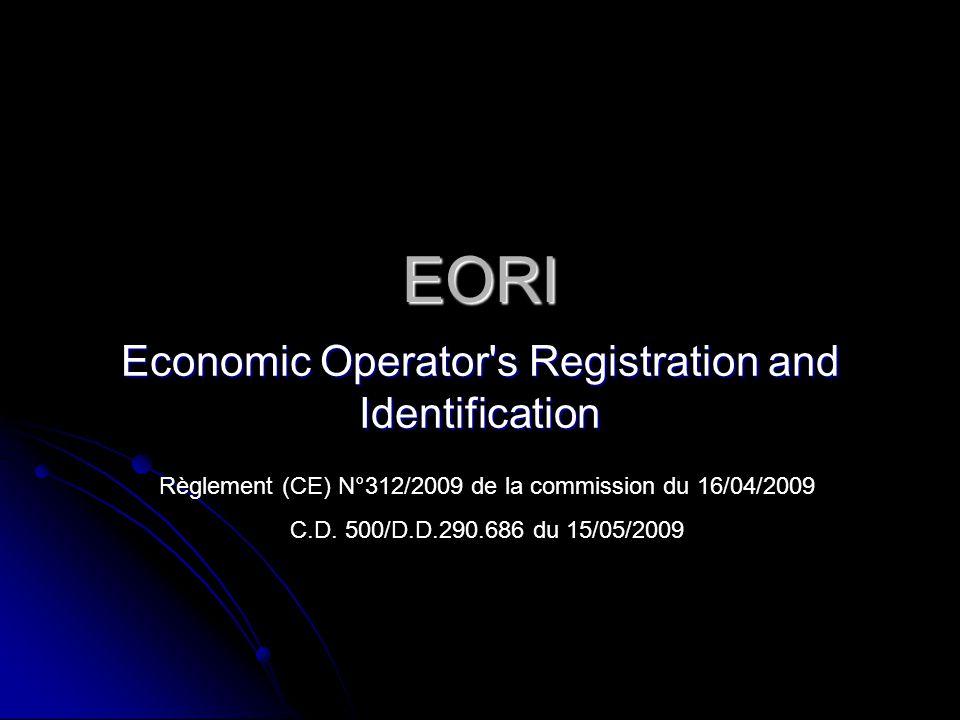 EORI Economic Operator's Registration and Identification Règlement (CE) N°312/2009 de la commission du 16/04/2009 C.D. 500/D.D.290.686 du 15/05/2009
