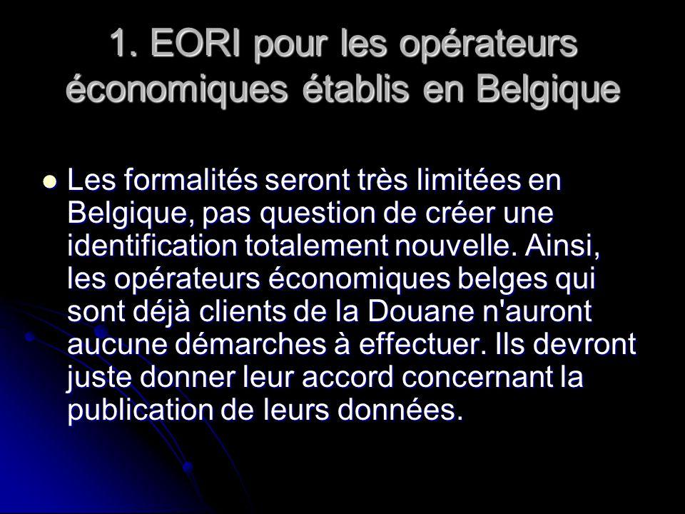 1. EORI pour les opérateurs économiques établis en Belgique Les formalités seront très limitées en Belgique, pas question de créer une identification