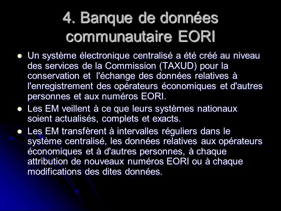 4. Banque de données communautaire EORI Un système électronique centralisé a été créé au niveau des services de la Commission (TAXUD) pour la conserva