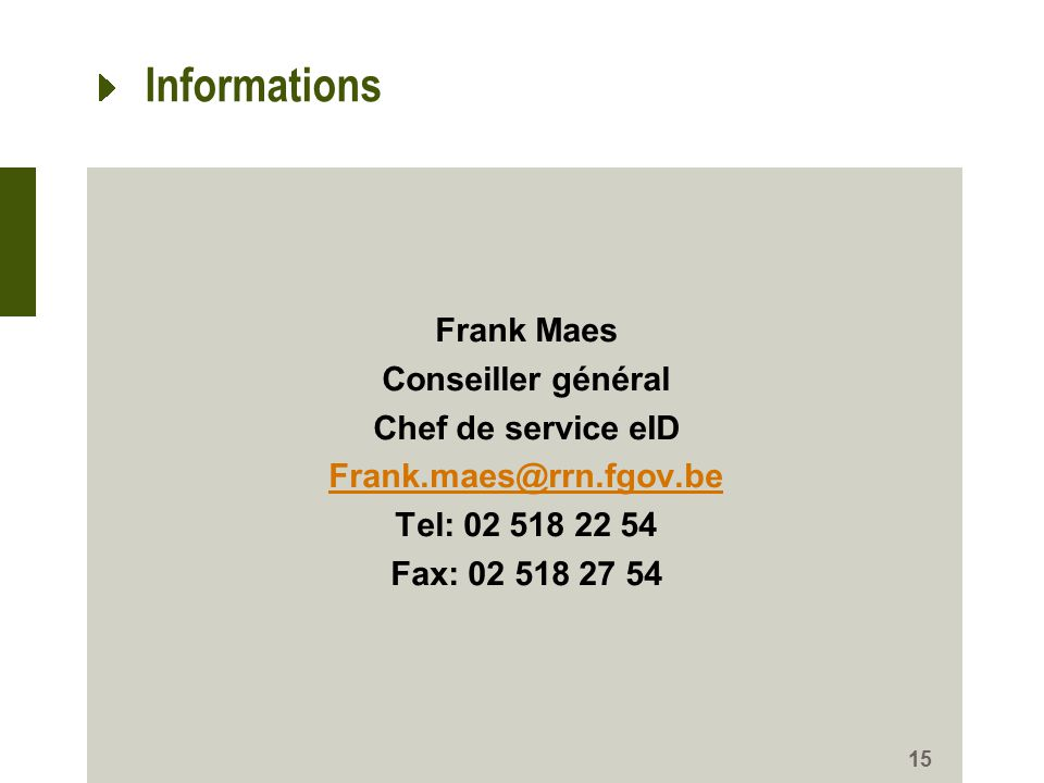 Informations Frank Maes Conseiller général Chef de service eID Frank.maes@rrn.fgov.be Tel: 02 518 22 54 Fax: 02 518 27 54 15