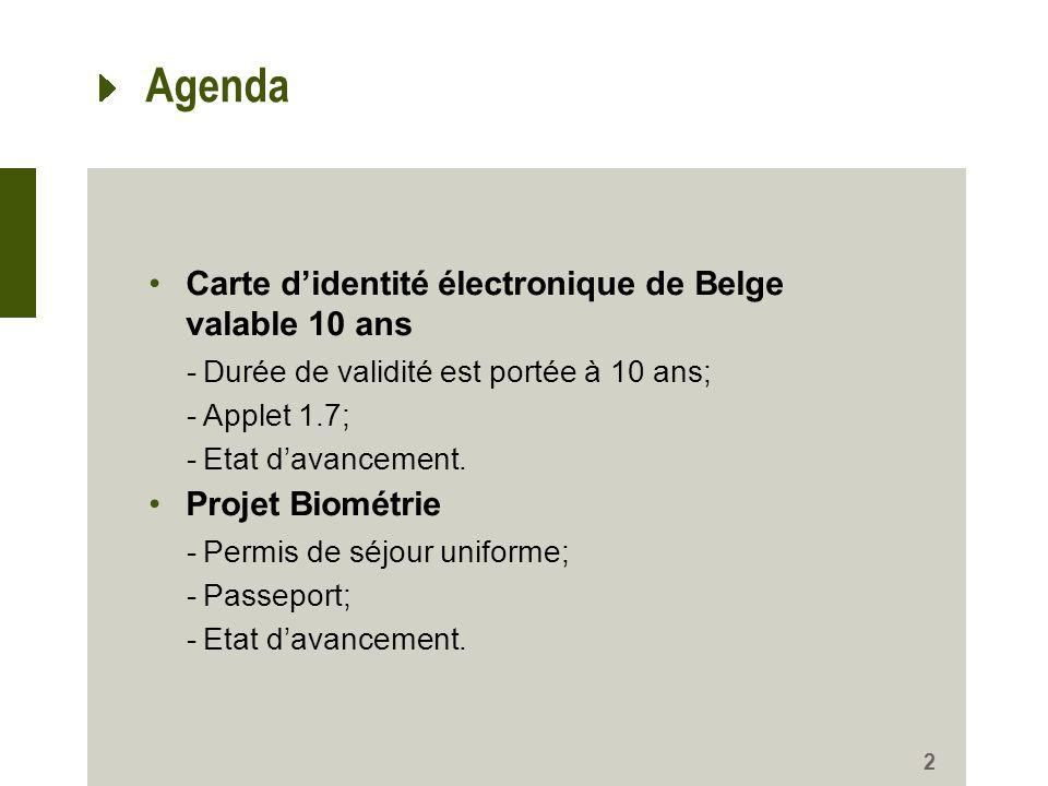 Agenda Carte didentité électronique de Belge valable 10 ans -Durée de validité est portée à 10 ans; -Applet 1.7; -Etat davancement. Projet Biométrie -