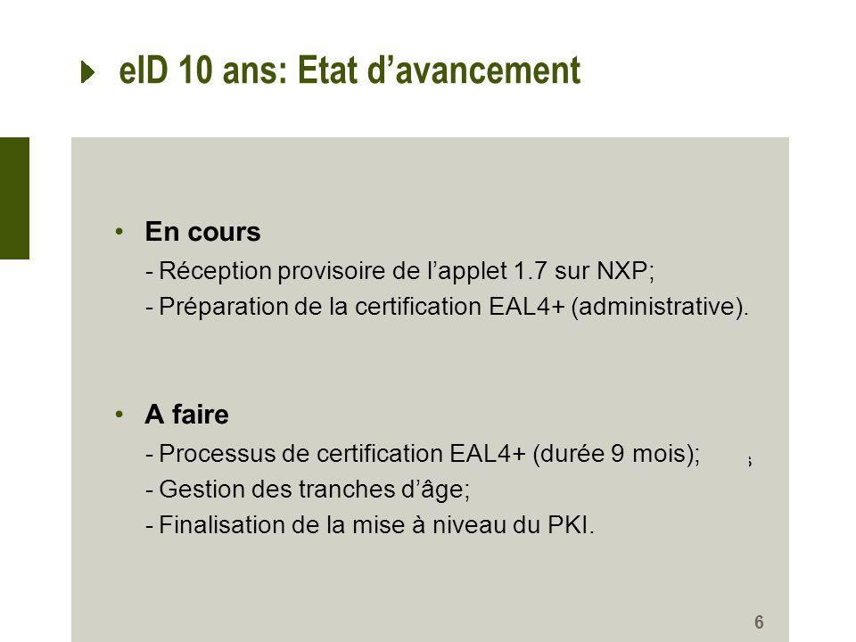 eID 10 ans: Etat davancement 6 1 certificat à partir de 12 ans 2 certificats à partir de 18 ans 0 certificat jusquà 7 ans 1 certificat à partir de 7 a