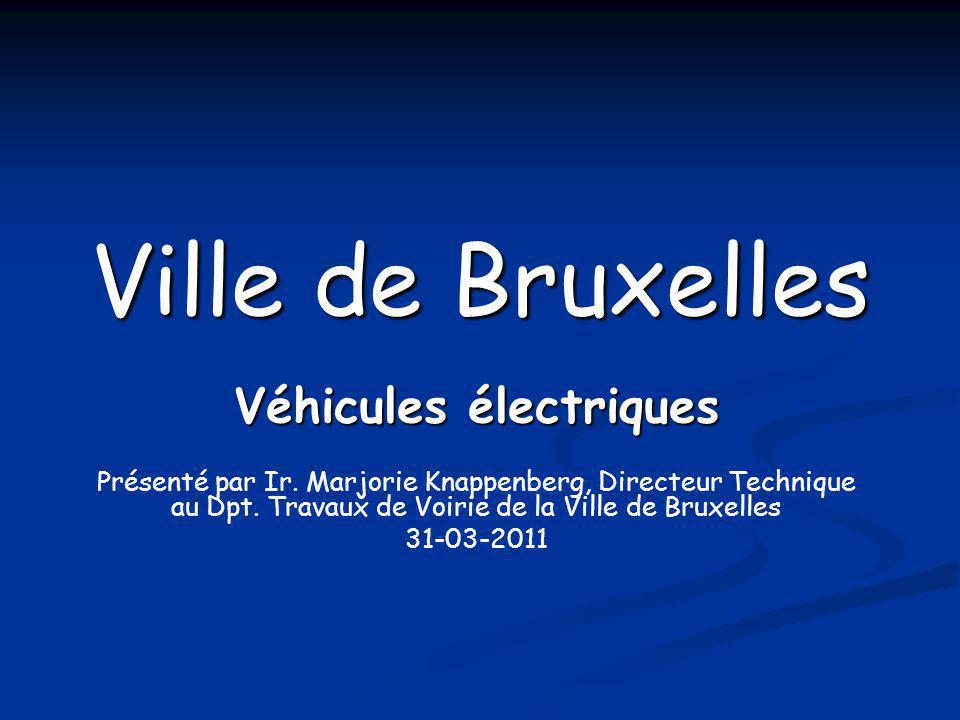 Ville de Bruxelles Véhicules électriques Présenté par Ir. Marjorie Knappenberg, Directeur Technique au Dpt. Travaux de Voirie de la Ville de Bruxelles