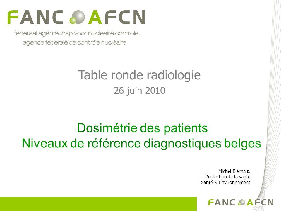 Michel Biernaux Protection de la santé Santé & Environnement Dosimétrie des patients Niveaux de référence diagnostiques belges Table ronde radiologie 26 juin 2010