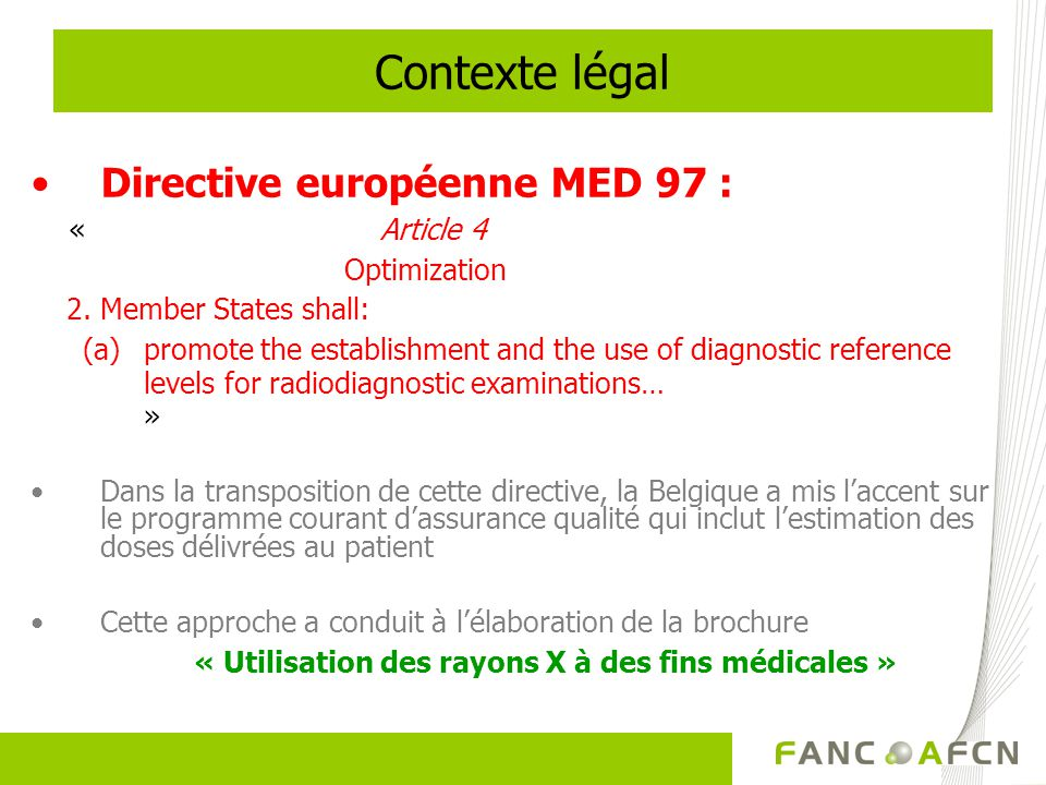 Contexte légal Directive européenne MED 97 : « Article 4 Optimization 2. Member States shall: (a)promote the establishment and the use of diagnostic r