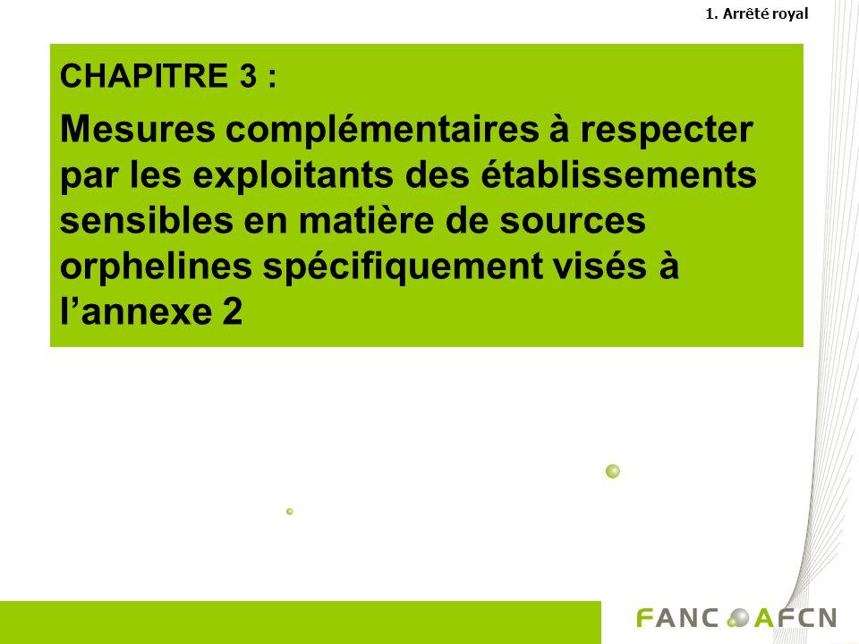 CHAPITRE 3 : Mesures complémentaires à respecter par les exploitants des établissements sensibles en matière de sources orphelines spécifiquement visés à lannexe 2 1.
