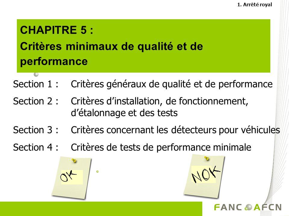 CHAPITRE 5 : Critères minimaux de qualité et de performance Section 1 : Critères généraux de qualité et de performance Section 2 :Critères dinstallation, de fonctionnement, détalonnage et des tests Section 3 : Critères concernant les détecteurs pour véhicules Section 4 : Critères de tests de performance minimale 1.
