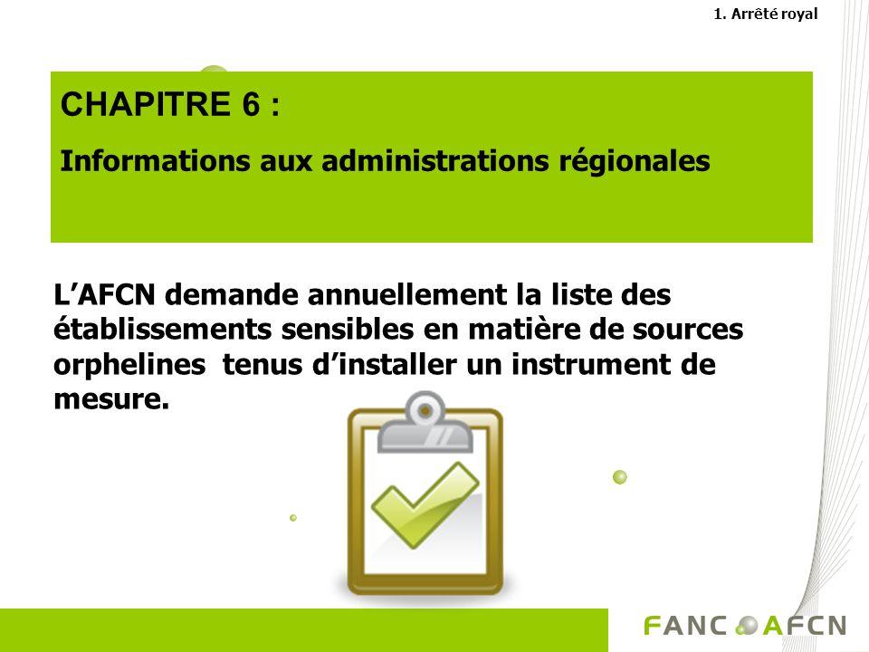 CHAPITRE 6 : Informations aux administrations régionales LAFCN demande annuellement la liste des établissements sensibles en matière de sources orphelines tenus dinstaller un instrument de mesure.