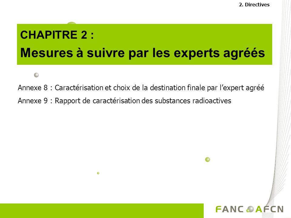 CHAPITRE 2 : Mesures à suivre par les experts agréés Annexe 8 : Caractérisation et choix de la destination finale par lexpert agréé Annexe 9 : Rapport de caractérisation des substances radioactives 2.