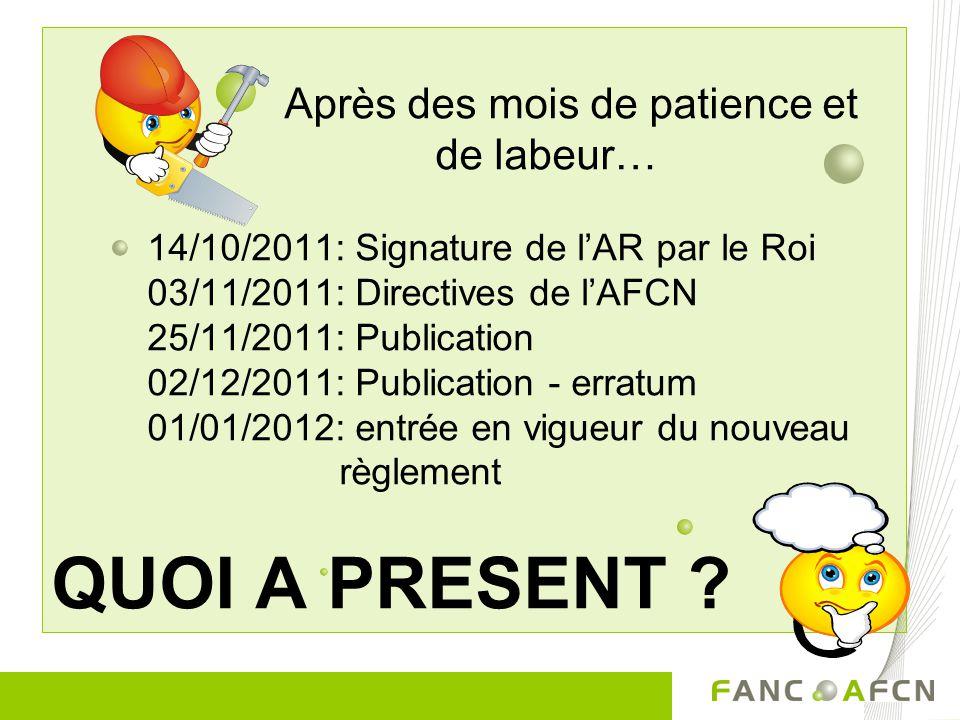 Après des mois de patience et de labeur… 14/10/2011: Signature de lAR par le Roi 03/11/2011: Directives de lAFCN 25/11/2011: Publication 02/12/2011: Publication - erratum 01/01/2012: entrée en vigueur du nouveau règlement QUOI A PRESENT