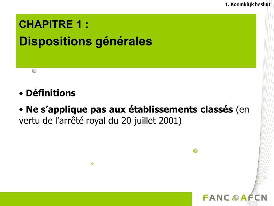 CHAPITRE 1 : Dispositions générales Définitions Ne sapplique pas aux établissements classés (en vertu de larrêté royal du 20 juillet 2001) 1.